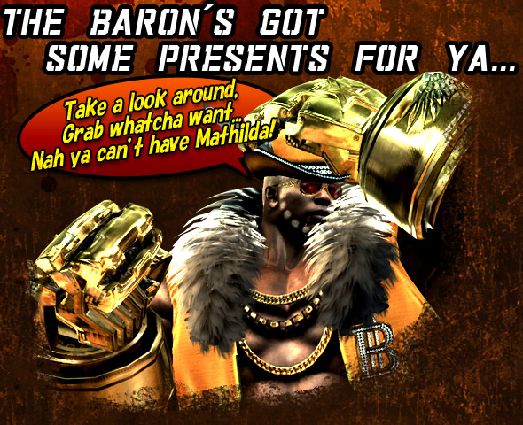 The Baron's got some presents for ya...